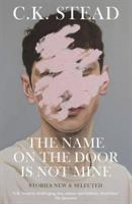 The name on the door is not mine : stories new & selected