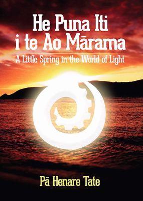He puna iti i te ao marama = A little spring in the world of light