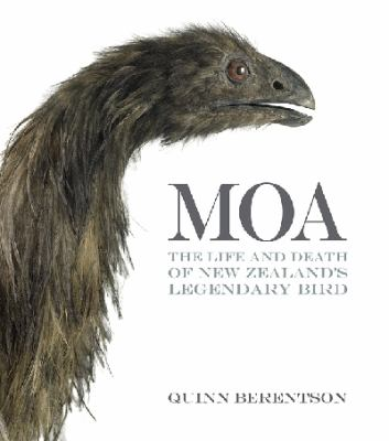 Moa : the life and death of New Zealand's legendary bird