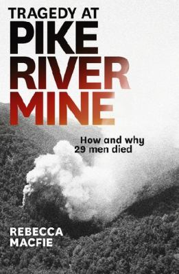 Tragedy at Pike River Mine : how and why 29 men died