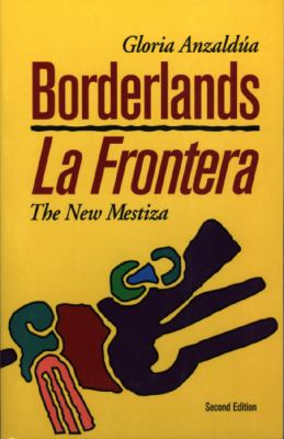 borderlands la frontera the new mestiza by gloria anzaldua