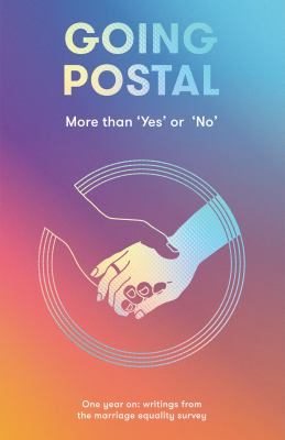 Going postal: more than 'Yes' or 'No' : one year on: writings from the marriage equality survey