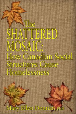 Cover Art for The Shattered Mosaic: How Canadian Social Structures Cause Homelessness by Mary Ellen Donnan