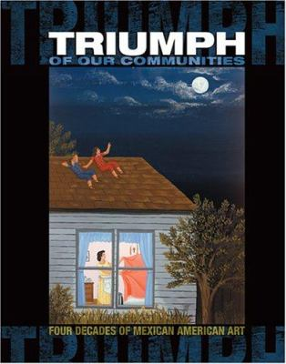 triumph of our communities four decades of mexican american art