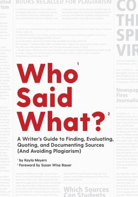 Who said what? : , a writer's guide to finding, evaluating, quoting, and documenting sources (and avoiding plagiarism)
