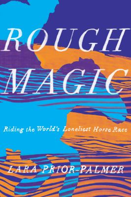 Rough Magic: Riding the World's Loneliest Horse Race book cover
