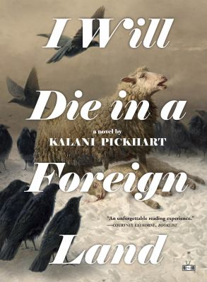 I WILL DIE IN A FOREIGN LAND. by PICKHART, KALANI.