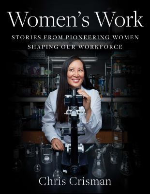 Women's work : , stories from pioneering women shaping our workforce