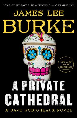 A PRIVATE CATHEDRAL:  , A DAVE ROBICHEAUX NOVEL