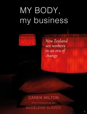 My body, my business : New Zealand sex workers in an era of change