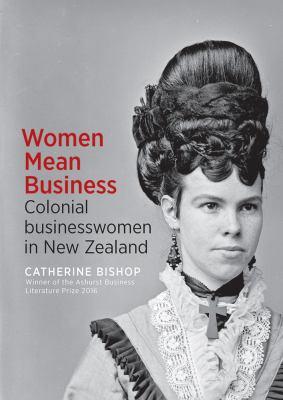 Women mean business : colonial businesswomen in New Zealand