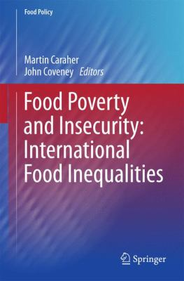 Food poverty and insecurity: international food inequalities by Martin Caraherand John Coveney.
