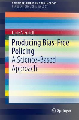 Producing Bias-Free Policing: A Science-Based Approach