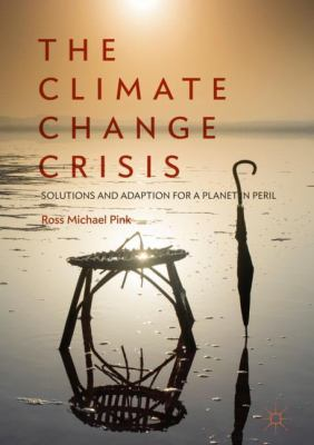 The Climate Change Crisis: Solutions and Adaption for a Planet in Peril