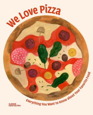 We love pizza : everything you want to know about your favorite food