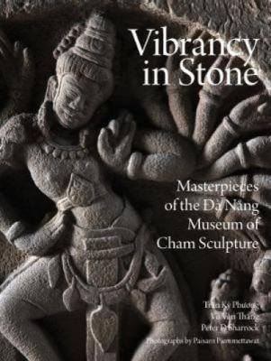 Vibrancy in stone : masterpieces of the Đà Nẵng Museum of Cham Sculpture