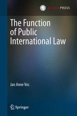 The function of public international law / Jan Anne Vos.