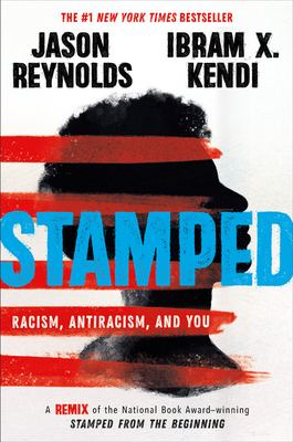 Stamped: Racism, Antiracism, and You: A Remix of the Natioanl Book Award-winning Stamped from the Beginning