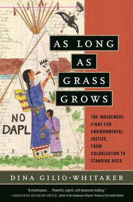 As Long as Grass Grows: The Indigenous Fight for Environmental Justice, from Colonization to Standing Rock