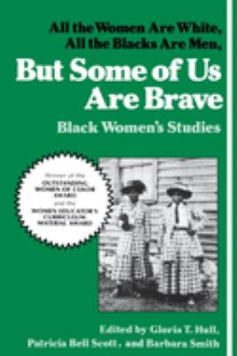 All the women are White, all the Blacks are men, but some of us are brave: Black women
