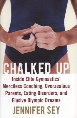 Details about Chalked up : inside elite gymnastics' merciless coaching, overzealous parents, eating disorders, and elusive Olympic dreams