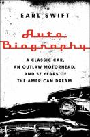 Auto biography : a classic car, an outlaw motorhead, and 57 years of the American dream