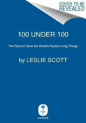 100 under 100 : the race to save the world's rarest living things