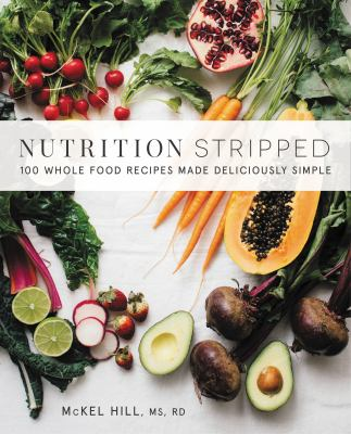 Details about Nutrition Stripped: 100 Whole Foods-Based Recipes to Nourish Your Body, Made Deliciously Simple