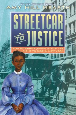 Streetcar to Justice: How Elizabeth Jennings Won the Right to Ride in New Yorkby Amy Hill Hearth