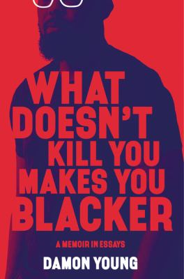 What Doesn't Kill You Makes You Blacker book jacket