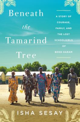 Beneath the Tamarind Tree: A Story of Courage, Family, and the Lost Schoolgirls of Boko Haram book cover