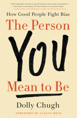 Cover of The Person You Mean to Be: How Good People Fight Bias