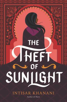 The theft of sunlight / by Khanani, Intisar,