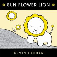 Sun+flower+lion by Henkes, Kevin © 2020 (Added: 10/5/20)
