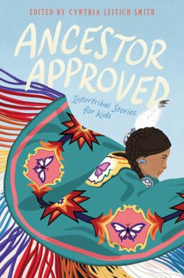 Ancestor approved : intertribal stories for kids by Cynthia Leitich Smith