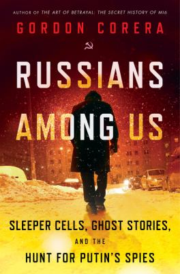 Russians among Us: Sleeper Cells, Ghost Stories, and The Hunt for Putin's Spies book cover