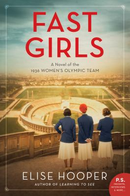 Fast Girls: A Novel of the 1936 Women's Olympic Team, Elise Hoope