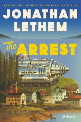 The arrest : by Lethem, Jonathan,