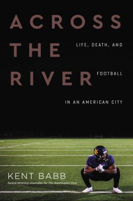 Across the river : life, death, and football in an American city
