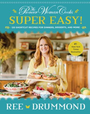 Pioneer Woman Cooks--Super Easy! : 120 Shortcut Recipes for Dinners, Desserts, and More. by Drummond, Ree.