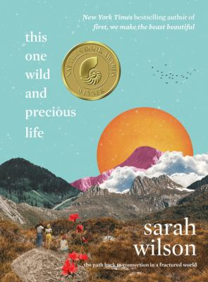 This one wild and precious life : the path back to connection in a fractured world by Wilson, Sarah, 1974- author.