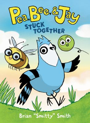 Pea, Bee, & Jay. Volume 1, Stuck together