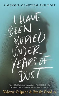 I have been buried under years of dust : a memoir of autism and hope