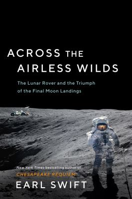 Across the airless wilds : the Lunar Rover and the triumph of the final moon landings