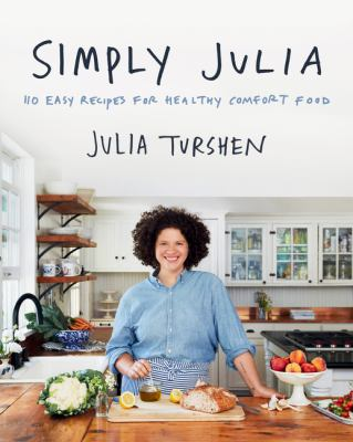 Simply Julia : 110 easy recipes for healthy comfort food