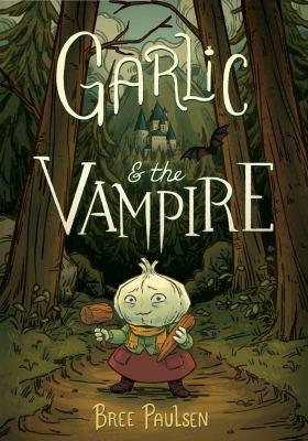 Garlic & the vampire by Paulsen, Bree, author, artist.