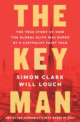 The key man : the true story of how the global elite was duped by a capitalist fairy tale