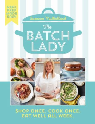 Batch Lady: Shop Once, Cook Once, Eat Well All Week, Suzanne Mulholland