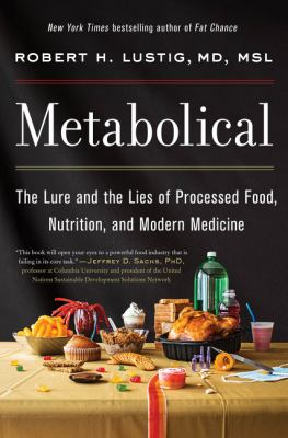 Metabolical : the lure and the lies of processed food, nutrition, and modern medicine