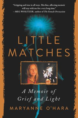 Little Matches : A Memoir of Grief and Light. by O'Hara, Maryanne.